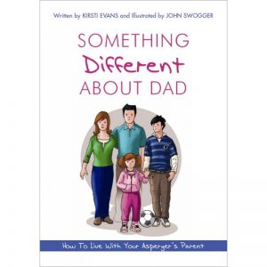Something Different About Dad: How To Live With Your Asperger's Parent