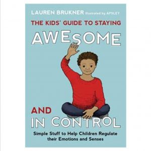 Kids' Guide to Staying Awesome and in Control: Simple Stuff to Help Children Regulate Their Emotions and Senses